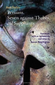 Persians, Seven against Thebes, and Suppliants, Aeschylus, translated by Aaron Poochigian